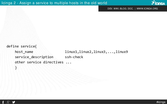 DEV. WIKI. BLOG. DOC.   WWW.ICINGA.ORG Icinga 2 - Assign a service to multiple hosts in the old world define service{ host...