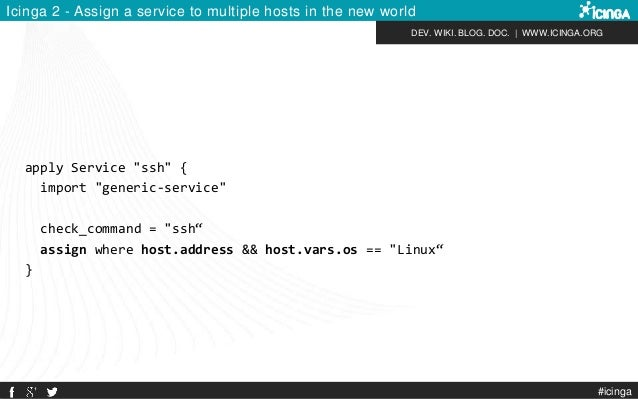 """DEV. WIKI. BLOG. DOC.   WWW.ICINGA.ORG Icinga 2 - Assign a service to multiple hosts in the new world apply Service """"ssh"""" ..."""