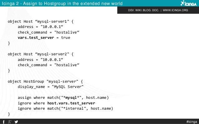 "DEV. WIKI. BLOG. DOC.   WWW.ICINGA.ORG Icinga 2 - Assign to Hostgroup in the extended new world object Host ""mysql-server1..."