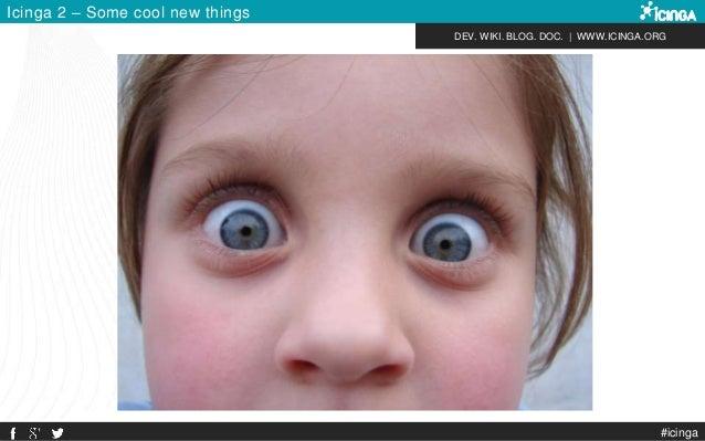 DEV. WIKI. BLOG. DOC.   WWW.ICINGA.ORG Icinga 2 – Some cool new things #icinga