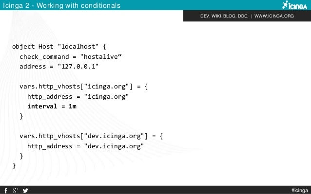 """DEV. WIKI. BLOG. DOC.   WWW.ICINGA.ORG Icinga 2 - Working with conditionals object Host """"localhost"""" { check_command = """"hos..."""