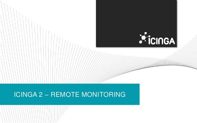 ICINGA 2 – REMOTE MONITORING