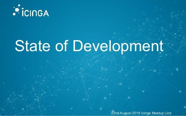 State of Development 22nd August 2019 Icinga Meetup Linz