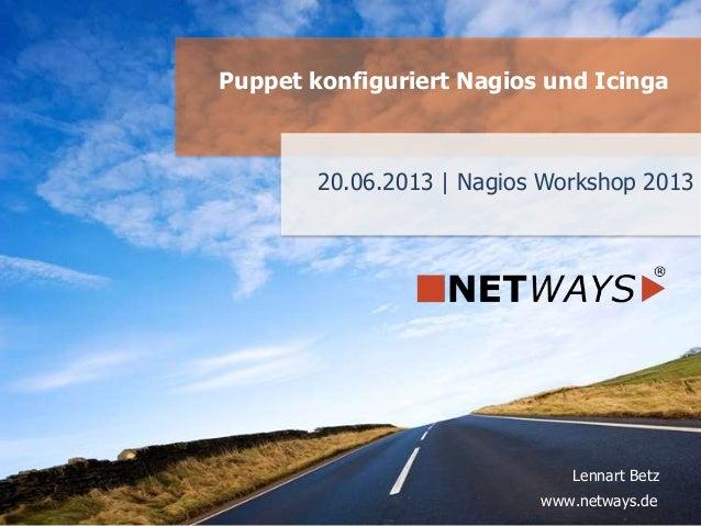 www.netways.de Lennart Betz 20.06.2013   Nagios Workshop 2013 Puppet konfiguriert Nagios und Icinga