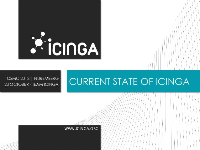 OSMC 2013 | NUREMBERG 23 OCTOBER - TEAM ICINGA  CURRENT STATE OF ICINGA  WWW.ICINGA.ORG