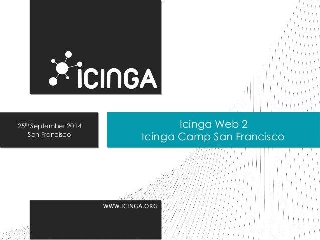 WWW.ICINGA.ORG  Icinga Web 2  Icinga Camp San Francisco  25th September 2014  San Francisco