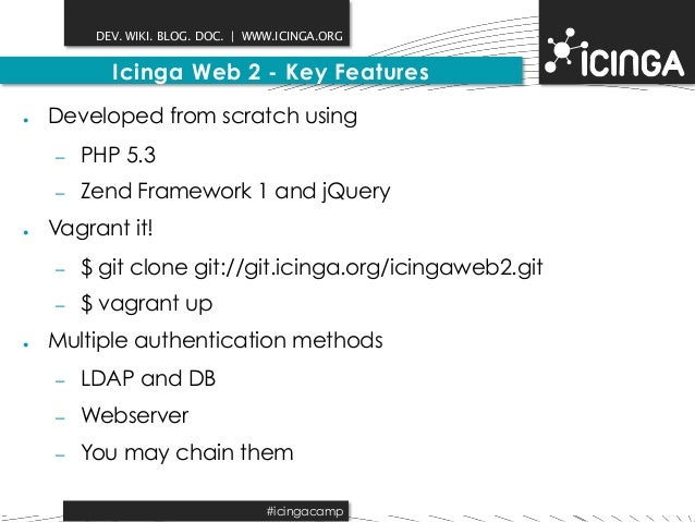 DEV. WIKI. BLOG. DOC.   WWW.ICINGA.ORG  Icinga Web 2 - Key Features  ● Developed from scratch using  – PHP 5.3  – Zend Fra...