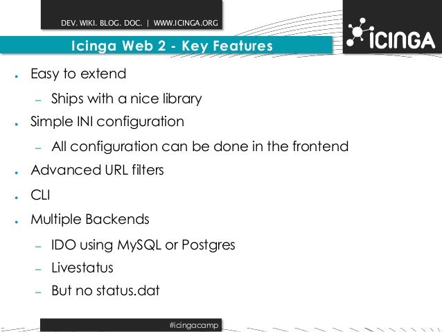 DEV. WIKI. BLOG. DOC.   WWW.ICINGA.ORG  Icinga Web 2 - Key Features  ● Easy to extend  – Ships with a nice library  ● Simp...