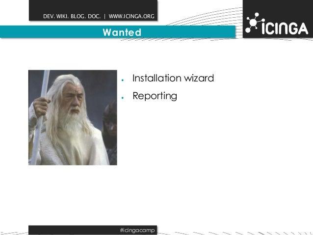 DEV. WIKI. BLOG. DOC.   WWW.ICINGA.ORG  Wanted  ● Installation wizard  ● Reporting  #icingacamp