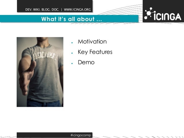 DEV. WIKI. BLOG. DOC.   WWW.ICINGA.ORG  What it's all about …  ● Motivation  ● Key Features  ● Demo  #icingacamp