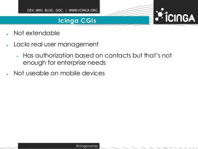 DEV. WIKI. BLOG. DOC.   WWW.ICINGA.ORG  Icinga CGIs  ● Not extendable  ● Lacks real user management  – Has authorization b...