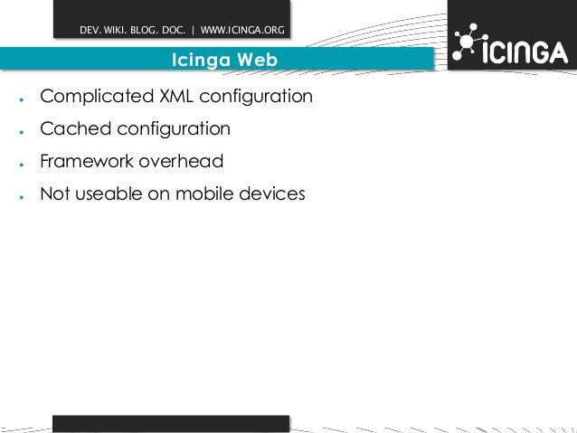 DEV. WIKI. BLOG. DOC.   WWW.ICINGA.ORG  Icinga Web  ● Complicated XML configuration  ● Cached configuration  ● Framework o...