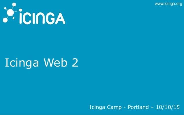 www.icinga.org Icinga Web 2 Icinga Camp - Portland – 10/10/15
