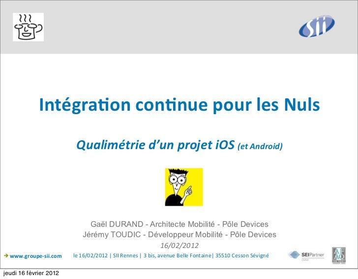 Intégra(on con(nue pour les Nuls                              Qualimétrie d'un projet iOS (et Android)  ...