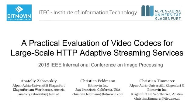 A Practical Evaluation of Video Codecs for Large-Scale HTTP Adaptive Streaming Services 2018 IEEE International Conference...