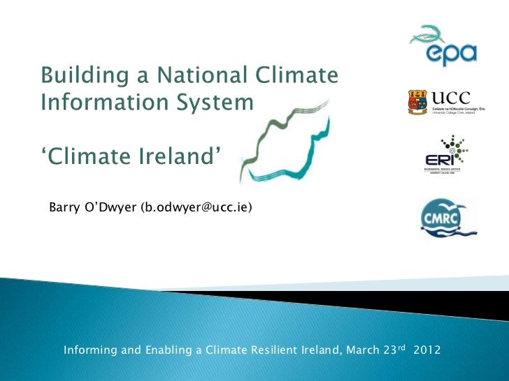 "Barry O""Dwyer (b.odwyer@ucc.ie)  Informing and Enabling a Climate Resilient Ireland, March 23rd 2012"