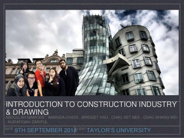 INTRODUCTION TO CONSTRUCTION INDUSTRY  & DRAWING  ABDULLAH MAMODE . AMANDA CHIOG . BRIDGET HSU . CHAU XET NEE . CHAU KHANG...