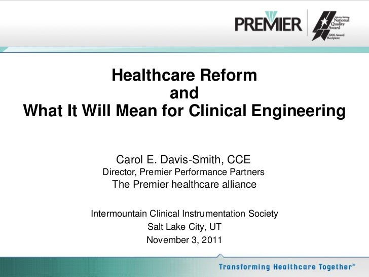 Healthcare Reform                   andWhat It Will Mean for Clinical Engineering              Carol E. Davis-Smith, CCE  ...