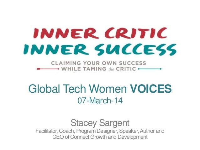 Global Tech Women VOICES 07-March-14  Stacey Sargent Facilitator, Coach, Program Designer, Speaker, Author and CEO of Conn...
