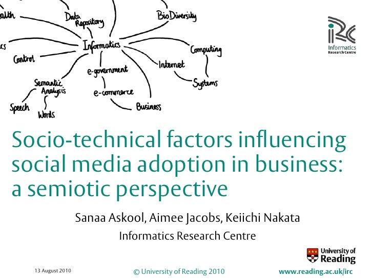 20 July 2010<br />Socio-technical factors influencing social media adoption in business: a semiotic perspective<br />Sanaa...