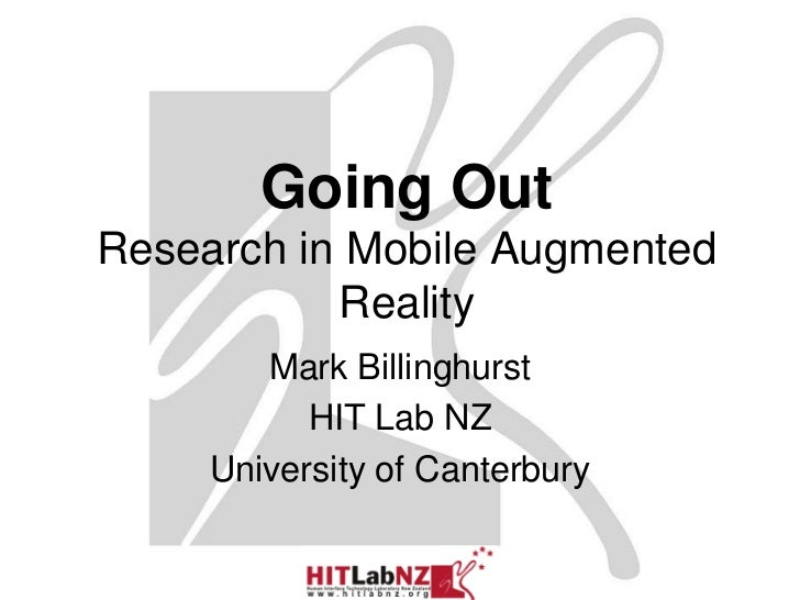 Going OutResearch in Mobile Augmented           Reality        Mark Billinghurst           HIT Lab NZ     University of Ca...
