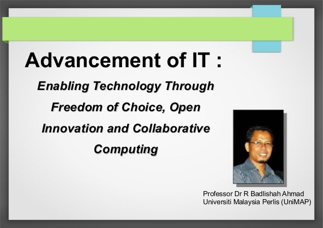 Advancement of IT : Enabling Technology Through Freedom of Choice, Open Innovation and Collaborative Computing  Professor ...