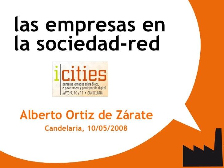 <ul><ul><li>las empresas en la sociedad-red </li></ul></ul><ul><ul><li>Alberto Ortiz de Zárate </li></ul></ul><ul><ul><li>...