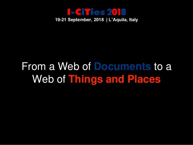 From a Web of Documents to a Web of Things and Places 19-21 September, 2018 | L'Aquila, Italy