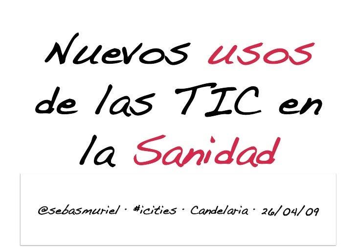 Nuevos usos de las TIC en   la Sanidad! @sebasmuriel · #icities · Candelaria · 26/04/09!