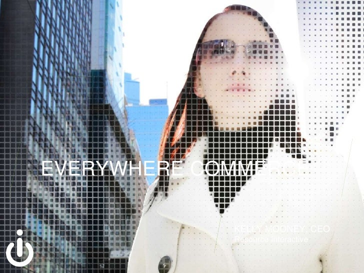 EVERYWHERE COMMERCE<br />KELLY MOONEY, CEO<br />Resource Interactive<br />