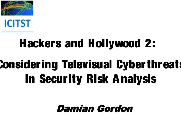 Hackers and Hollywood 2:Considering Televisual Cyber threats     In Security Risk A nalysis