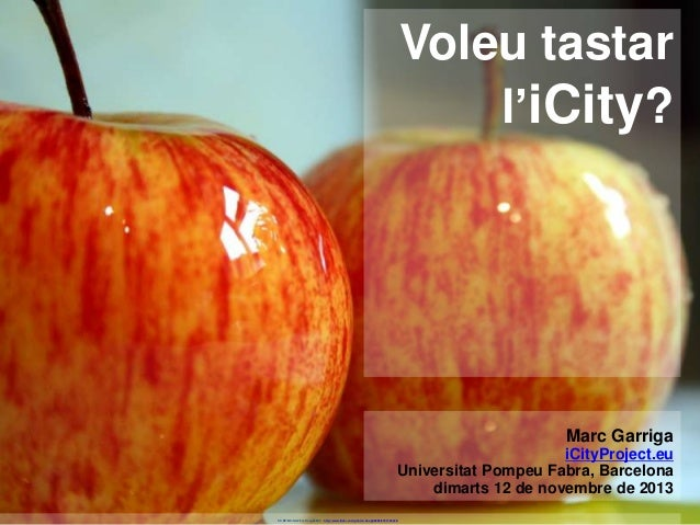 Voleu tastar l'iCity?  Marc Garriga iCityProject.eu Universitat Pompeu Fabra, Barcelona dimarts 12 de novembre de 2013 CC ...
