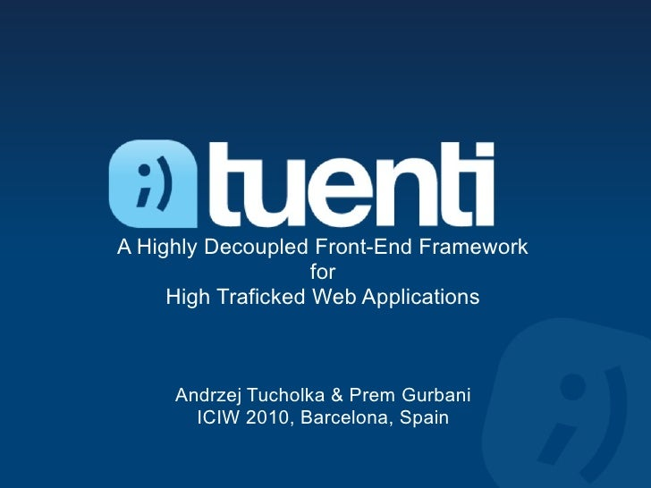 A Highly Decoupled Front-End Framework                    for     High Traficked Web Applications     Andrzej Tucholka & P...