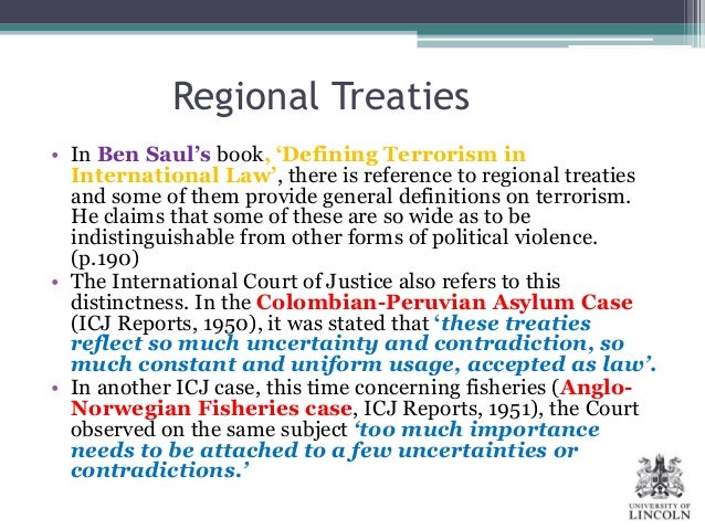 international law terrorism 29102010  until recently, terrorism been addressed under existing frameworks of the law on the use of force, humanitarian law and human rights law, or under sectoral.
