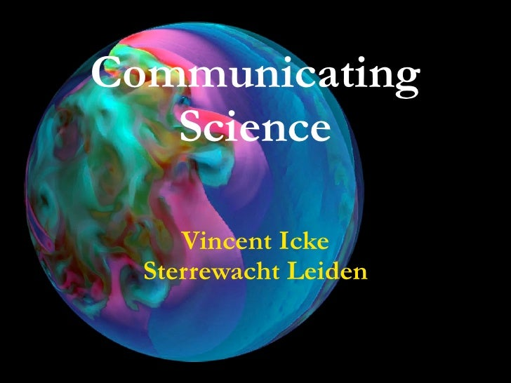 Communicating   Science     Vincent Icke  Sterrewacht Leiden