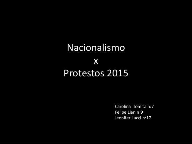 Nacionalismo x Protestos 2015 Carolina Tomita n:7 Felipe Lian n:9 Jennifer Lucci n:17