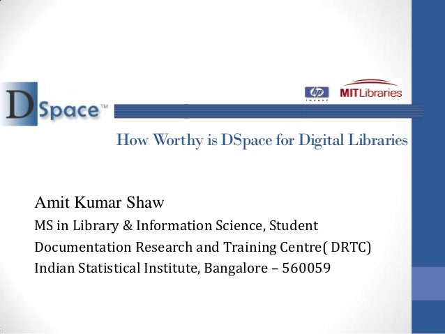 How Worthy is DSpace for Digital LibrariesAmit Kumar ShawMS in Library & Information Science, StudentDocumentation Researc...