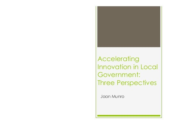 Accelerating Innovation in Local Government: Three Perspectives Joan Munro
