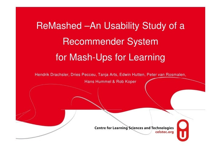 ReMashed – Recommendations for Mash-Ups for Learning Hendrik Drachsler, Dries Pecceu, Tanja Arts, Edwin Hutten, Peter van ...
