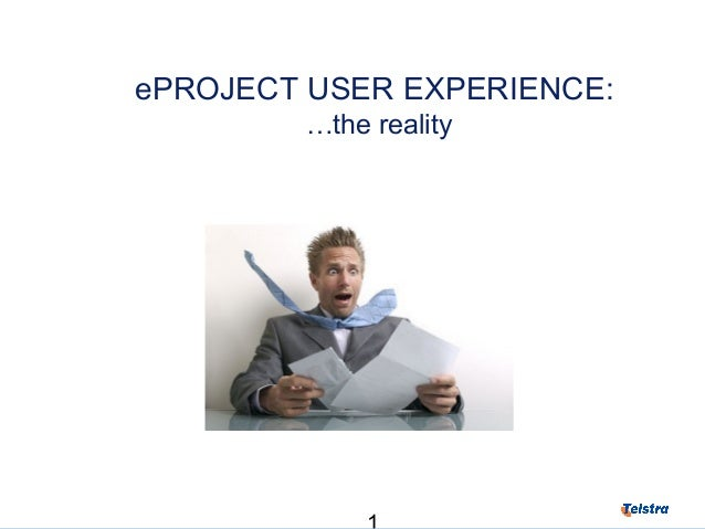 ePROJECT USER EXPERIENCE: …the reality