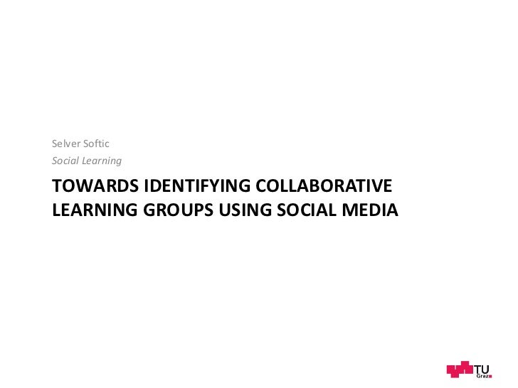 Selver SofticSocial LearningTOWARDS IDENTIFYING COLLABORATIVELEARNING GROUPS USING SOCIAL MEDIA
