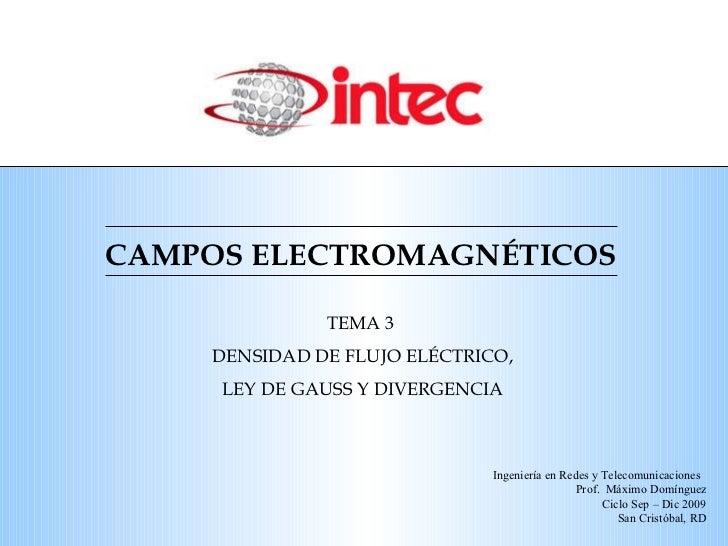 CAMPOS ELECTROMAGN ÉTICOS TEMA 3  DENSIDAD DE FLUJO EL ÉCTRICO,  LEY DE GAUSS Y DIVERGENCIA Ingeniería en Redes y Telecomu...