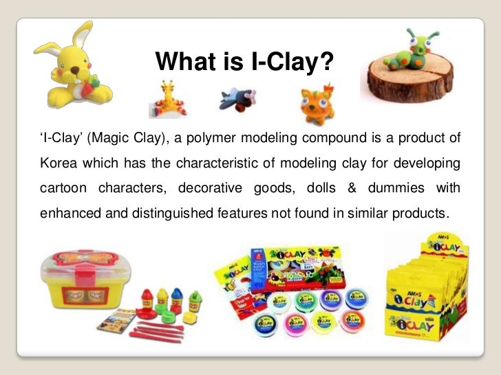 What is I-Clay?'I-Clay' (Magic Clay), a polymer modeling compound is a product ofKorea which has the characteristic of mod...
