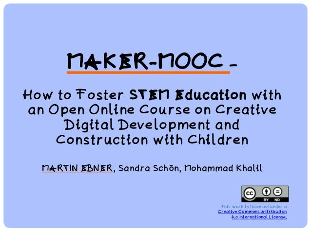 MAKER-MOOC – How to Foster STEM Education with an Open Online Course on Creative Digital Development and Construction with...