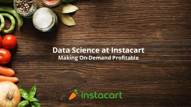 Data Science at Instacart: Making On-Demand Profitable