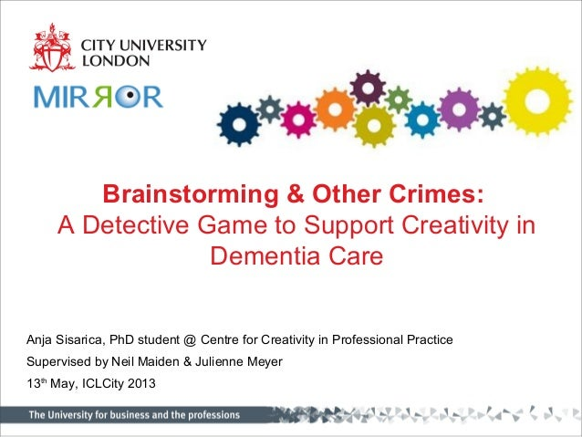 Centre for HCI DesignCentre for CreativityBrainstorming & Other Crimes:A Detective Game to Support Creativity inDementia C...