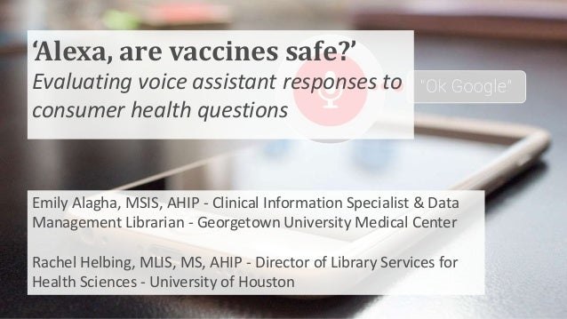 'Alexa, are vaccines safe?' Evaluating voice assistant responses to consumer health questions Emily Alagha, MSIS, AHIP - C...