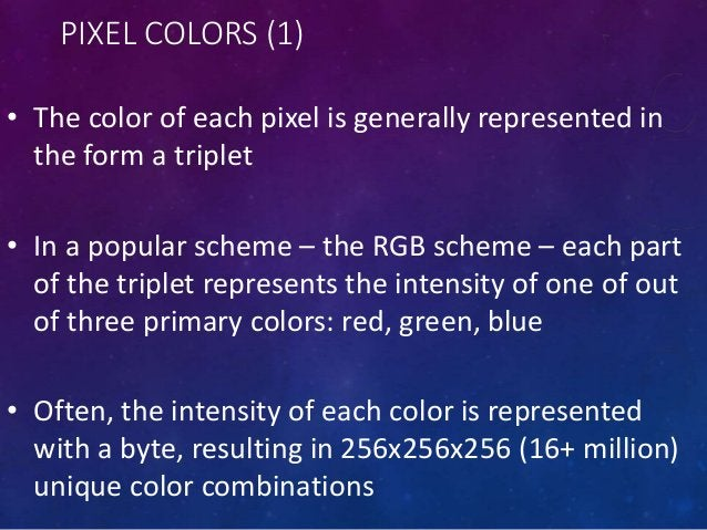 COLOR MAPPING (2) • Each value, from 0 to 255, is mapped to a selected RGB color through a table, reducing the size of a 2...