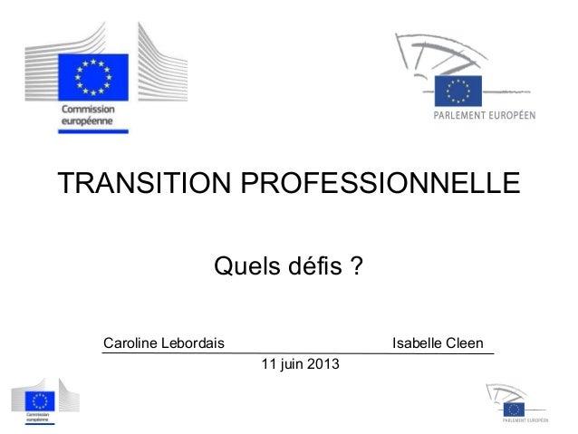 TRANSITION PROFESSIONNELLEQuels défis ?Caroline Lebordais Isabelle Cleen11 juin 2013