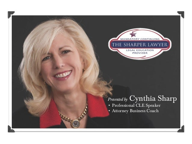 Cynthia SharpPresented by• Professional CLE Speaker• Attorney Business Coach